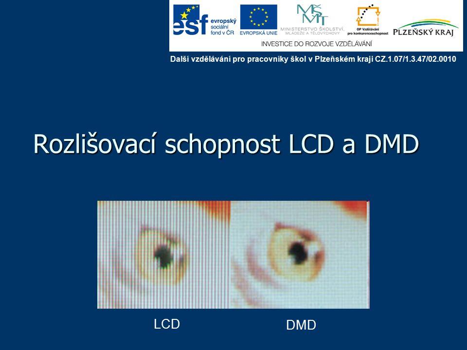 Rozlišovací schopnost LCD a DMD LCD DMD Další vzdělávání pro pracovníky škol v Plzeňském kraji CZ.1.07/1.3.47/02.0010
