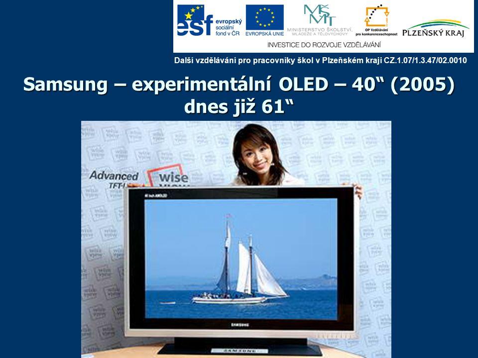 Samsung – experimentální OLED – 40 (2005) dnes již 61 Další vzdělávání pro pracovníky škol v Plzeňském kraji CZ.1.07/1.3.47/02.0010