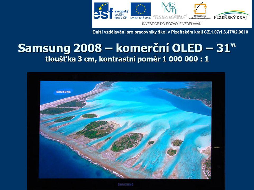 Samsung 2008 – komerční OLED – 31 tloušťka 3 cm, kontrastní poměr 1 000 000 : 1 Další vzdělávání pro pracovníky škol v Plzeňském kraji CZ.1.07/1.3.47/02.0010