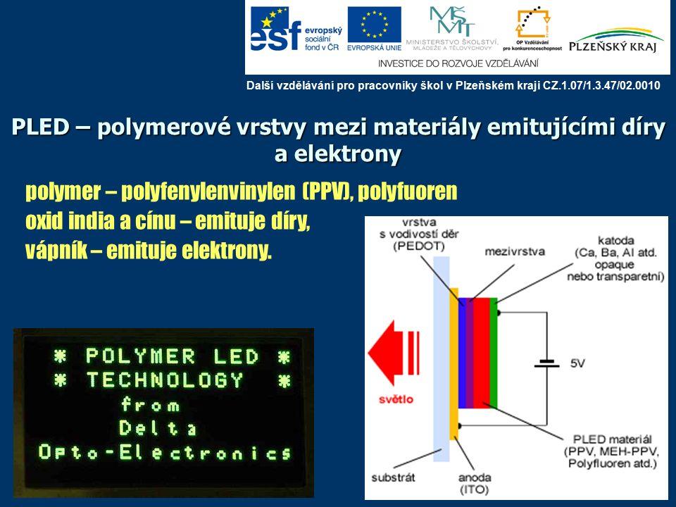PLED – polymerové vrstvy mezi materiály emitujícími díry a elektrony polymer – polyfenylenvinylen (PPV), polyfuoren oxid india a cínu – emituje díry, vápník – emituje elektrony.
