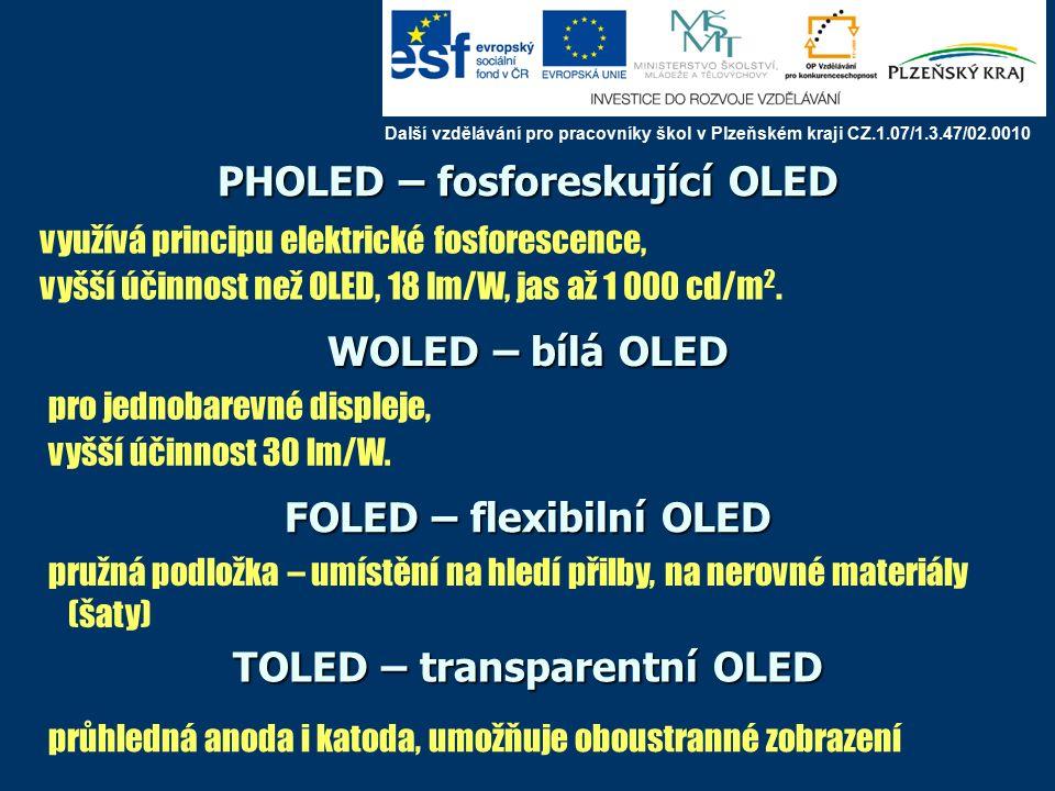 PHOLED – fosforeskující OLED využívá principu elektrické fosforescence, vyšší účinnost než OLED, 18 lm/W, jas až 1 000 cd/m 2.