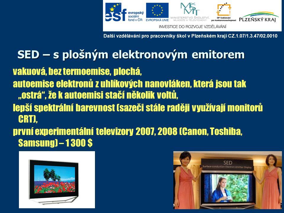 """SED – s plošným elektronovým emitorem vakuová, bez termoemise, plochá, autoemise elektronů z uhlíkových nanovláken, která jsou tak """"ostrá , že k autoemisi stačí několik voltů, lepší spektrální barevnost (sazeči stále raději využívají monitorů CRT), první experimentální televizory 2007, 2008 (Canon, Toshiba, Samsung) – 1 300 $ Další vzdělávání pro pracovníky škol v Plzeňském kraji CZ.1.07/1.3.47/02.0010"""
