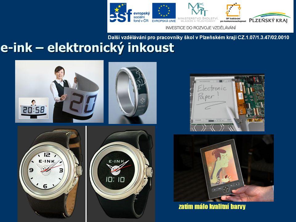 e-ink – elektronický inkoust zatím málo kvalitní barvy Další vzdělávání pro pracovníky škol v Plzeňském kraji CZ.1.07/1.3.47/02.0010