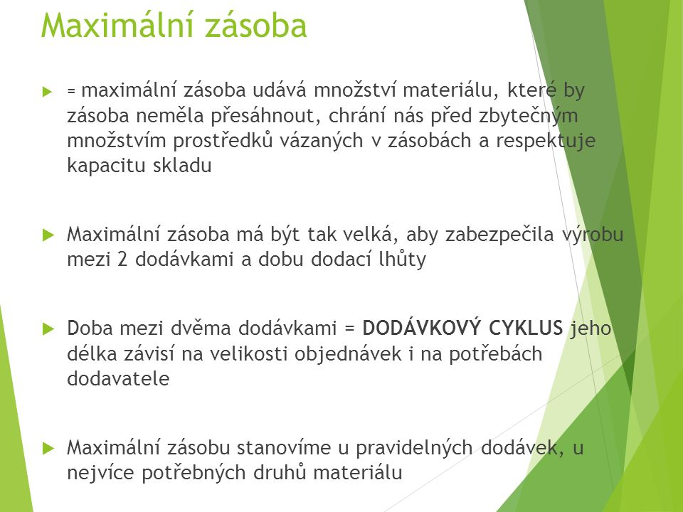 Vzorec max.zásoby  MAX. ZÁSOBA (dny) = dodávkový cyklus + dodací lhůta + pojistná zásoba  MAX.