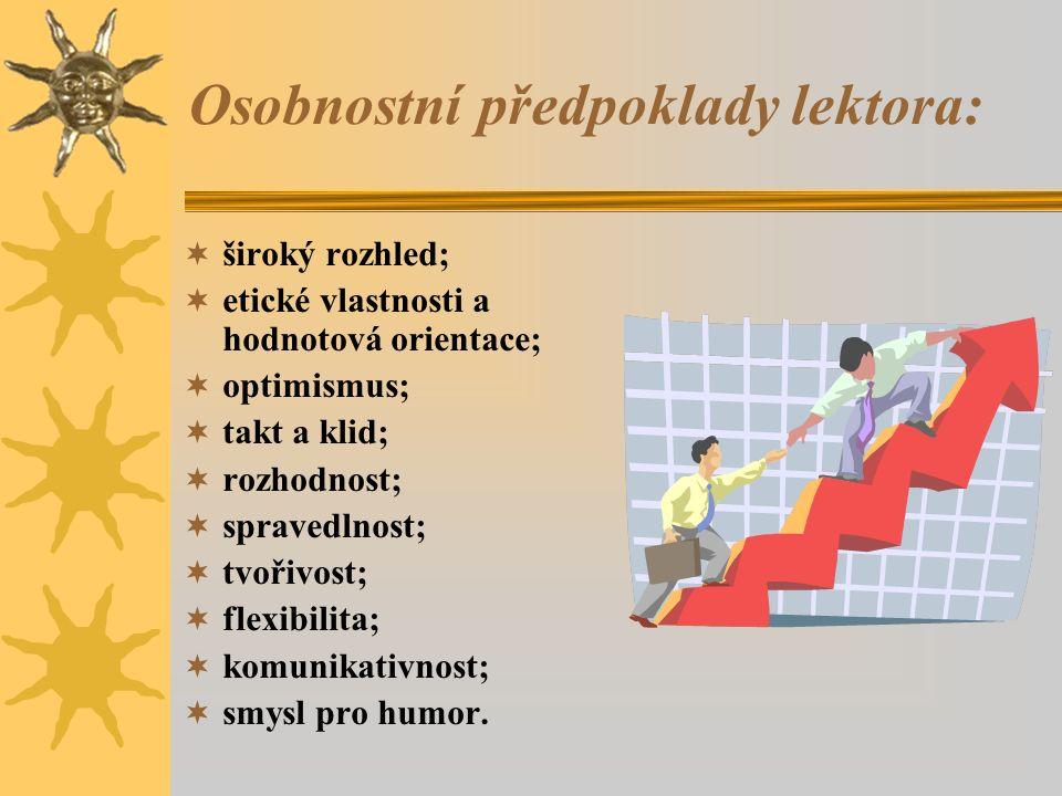 Funkce a kompetence lektora: Funkce lektora:  informativní (uspořádání a přenos vzdělávacích obsahů),  řídící (řízení výuky z hlediska místa, času a způsobu výuky),  inspirativní (poskytování podnětů pro seberozvoj),  diagnostická (vstupní a konečné posouzení), Kompetence lektora:  motivační,  prezentační,  didaktická,  organizační,  diagnostická.