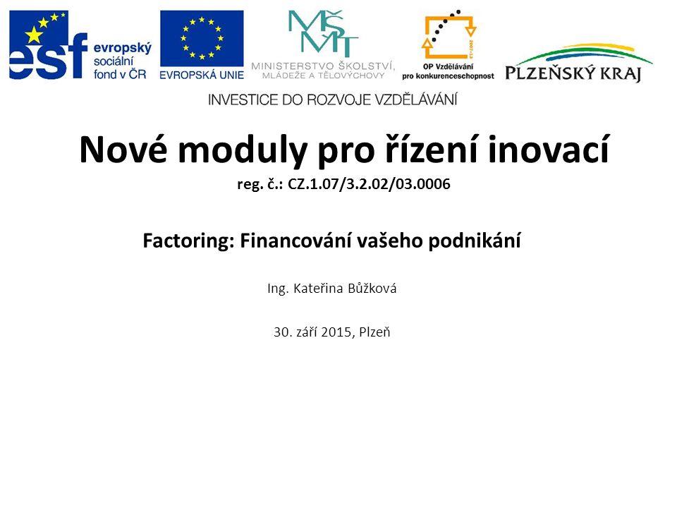 Co je factoring Flexibilní služba spočívající v rychlém a opakovaném poskytování finančních prostředků pro financování provozních potřeb firem a podnikatelů.