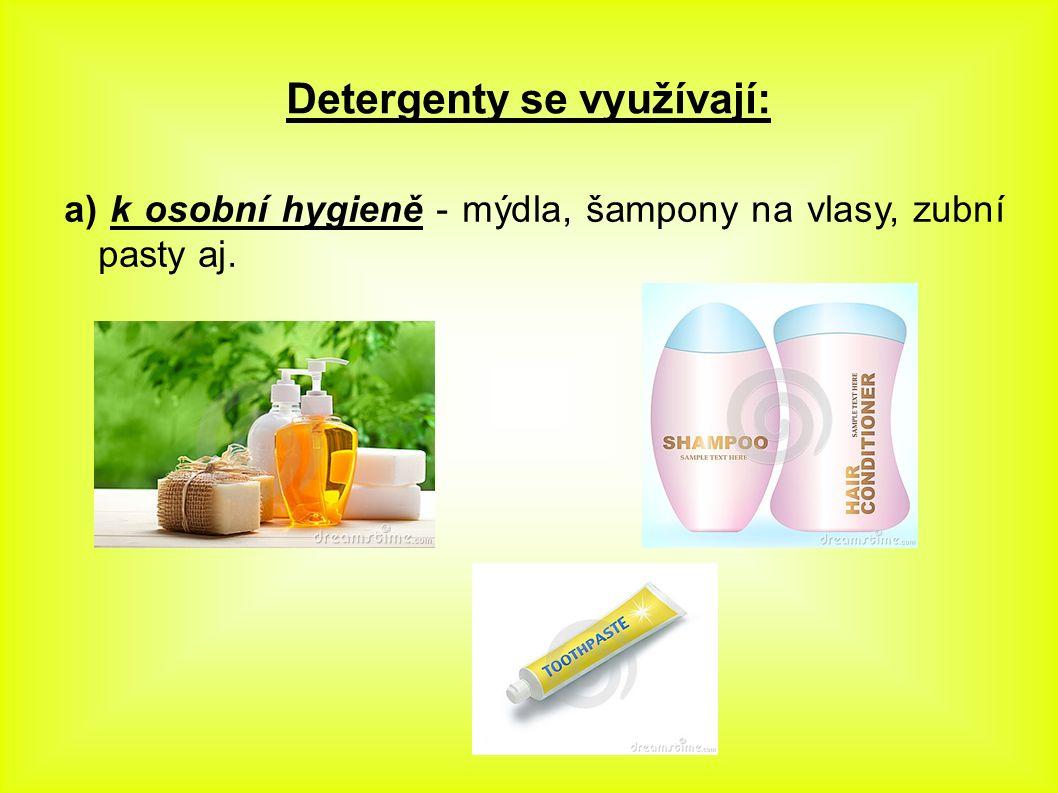 Detergenty se využívají: b) jako mycí prostředky - na mytí nádobí, praní prádla, čištění strojů a nářadí apod.