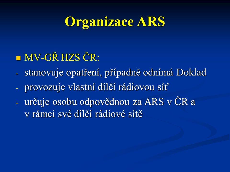 Organizace ARS HZS kraje v rámci své územní působnosti : HZS kraje v rámci své územní působnosti : - organizuje ARS v rámci kraje - je zodpovědný za dodržování Řádu - žádá Držitele o udělení Dokladu - vyjadřuje se k žádostem ostatních žadatelů - provozuje dílčí rádiové sítě - vede evidenci Dokladů v rámci své působnosti - určuje pověřenou osobu za HZS kraje