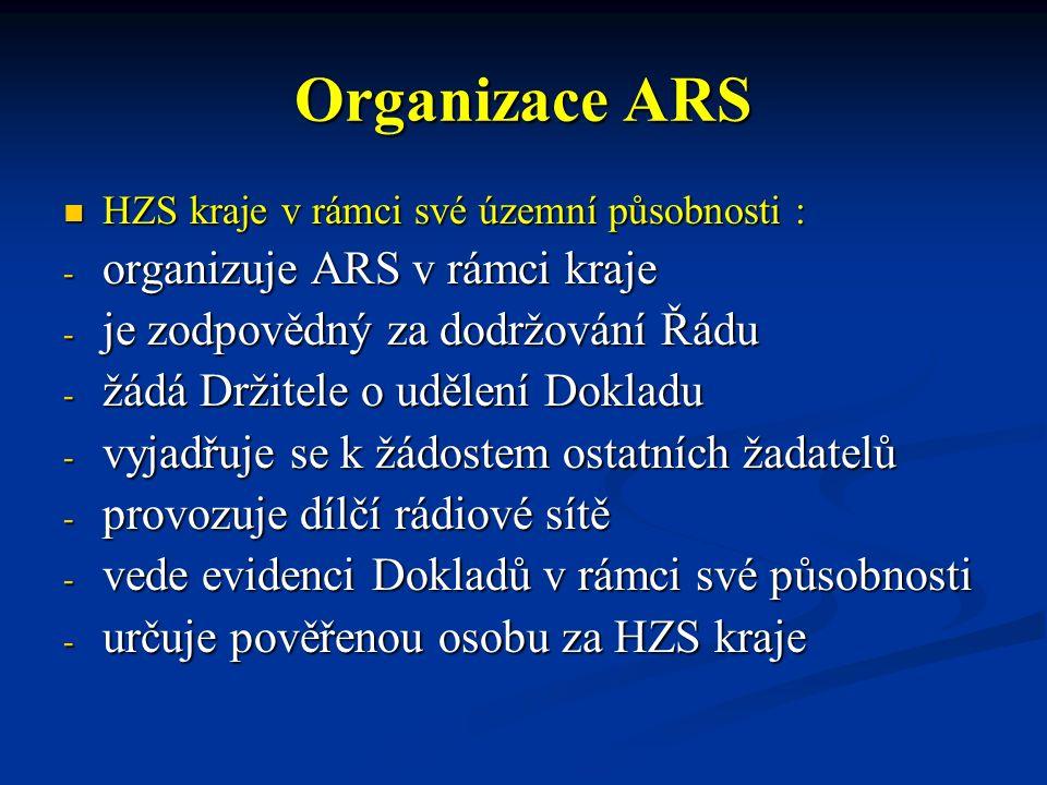 Organizace ARS Zřizovatel jednotky PO : Zřizovatel jednotky PO : - žádá Držitele cestou územně příslušného HZS kraje o udělení Dokladu - provozuje v rámci součinnosti dílčí rádiovou síť žádá Držitele o udělení Dokladu - poskytuje podklady nebo nezbytnou součinnost při zpracování nebo aktualizaci projektu ARS provozuje dílčí rádiové sítě - určuje pověřenou osobu za vlastní jednotku PO