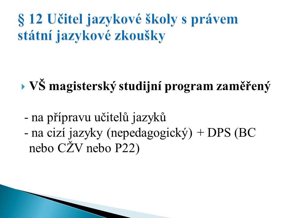  VŠ magisterský studijní program zaměřený - na přípravu učitelů jazyků - na cizí jazyky (nepedagogický) + DPS (BC nebo CŽV nebo P22) - jiný + DPS + jazyková zkouška C1