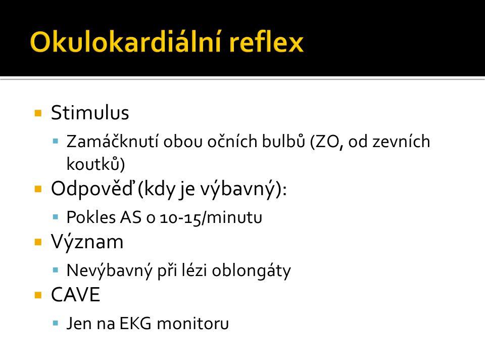  Stimulus  Studená voda do ucha (50ml/2-5 min) při elevaci hlavy 30 o  Odpověď (kdy je výbavný):  Deviace bulbů k instilovanému uchu, nystagmus od něj.