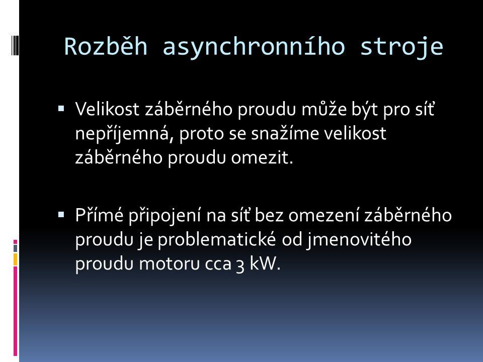 Rozběh asynchronního stroje Snížení velikosti záběrného proudu lze dosáhnout  přepínačem Y/D  snížením napětí  rotorovým spouštěčem  frekvenčním řízením při rozběhu  zvláštními kotvami nakrátko