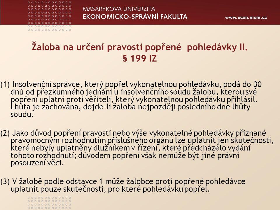 www.econ.muni.cz Centrum ekonomických a právních studií MU www.ceps.muni.cz 16 To se v daném případě nestalo, neboť správce sice informoval věřitele o účincích popření pohledávek dlužníkem ve smyslu § 410 odst.
