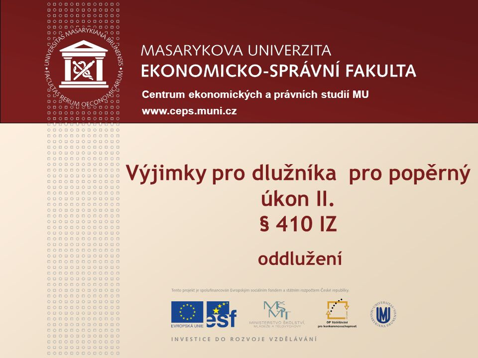 www.econ.muni.cz Do 30.3.2011 § 410 (1) Není-li dále stanoveno jinak, platí o přezkoumání přihlášených pohledávek za trvání účinnosti ( plánu) oddlužení obdobně § 190 až 202.