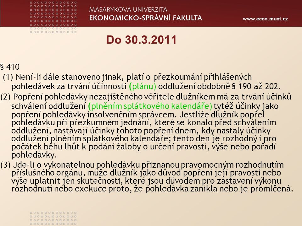 www.econ.muni.cz Od 31.3.2011 (1) Není-li dále stanoveno jinak, platí o přezkoumání přihlášených pohledávek za trvání účinnosti (plánu) oddlužení obdobně § 190 až 202.