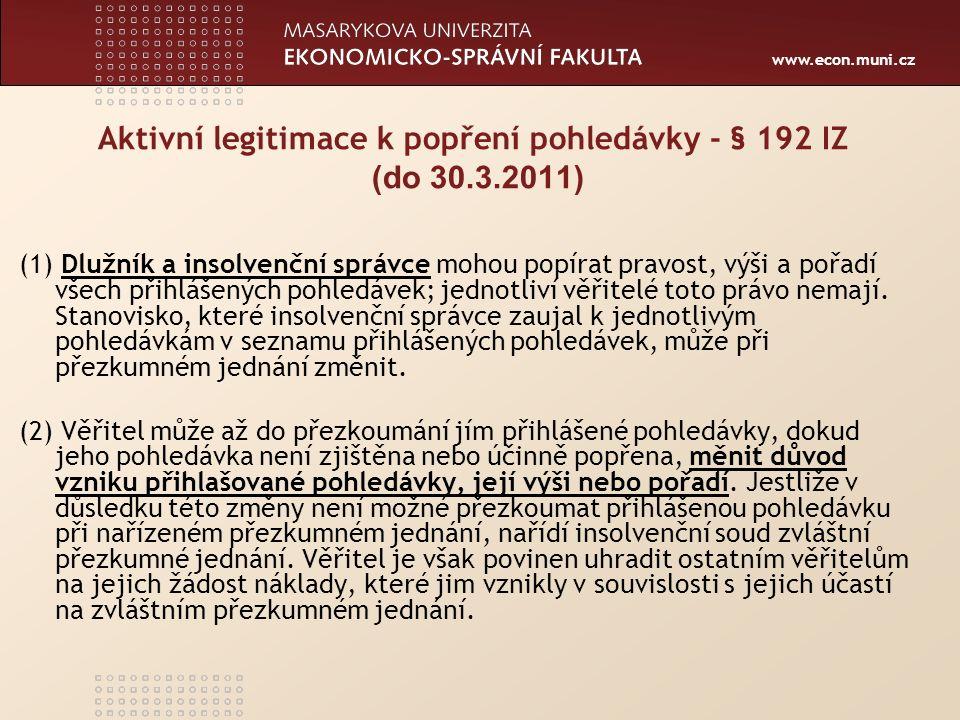 www.econ.muni.cz § 192 popření přihlášených pohledávek – od 31.3.2011 (1) Pravost, výši a pořadí všech přihlášených pohledávek mohou popírat insolvenční správce, dlužník a přihlášení věřitelé; popření pohledávky lze vzít zpět.