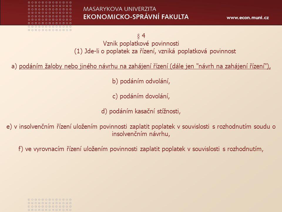 www.econ.muni.cz Osvobození od poplatku § 11 (1)Od poplatku se osvobozují řízení ve věcech k) návrhů na určení lhůty k provedení procesního úkonu2b), (2) Od poplatku se osvobozují r) dlužník a insolvenční správce v insolvenčním řízení, (3) Osvobození podle odstavců 1 a 2 se vztahuje, s výjimkou dědického řízení, i na řízení a) o návrhu na nařízení předběžného opatření, b) před odvolacím soudem, d) o žalobě pro zmatečnost, e) před dovolacím soudem,