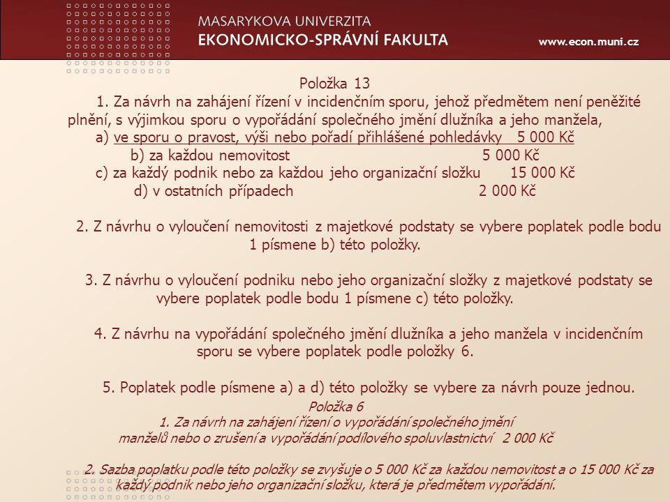 www.econ.muni.cz Položka 17 Za žalobu pro zmatečnost 5 000 Kč Položka 22 3.