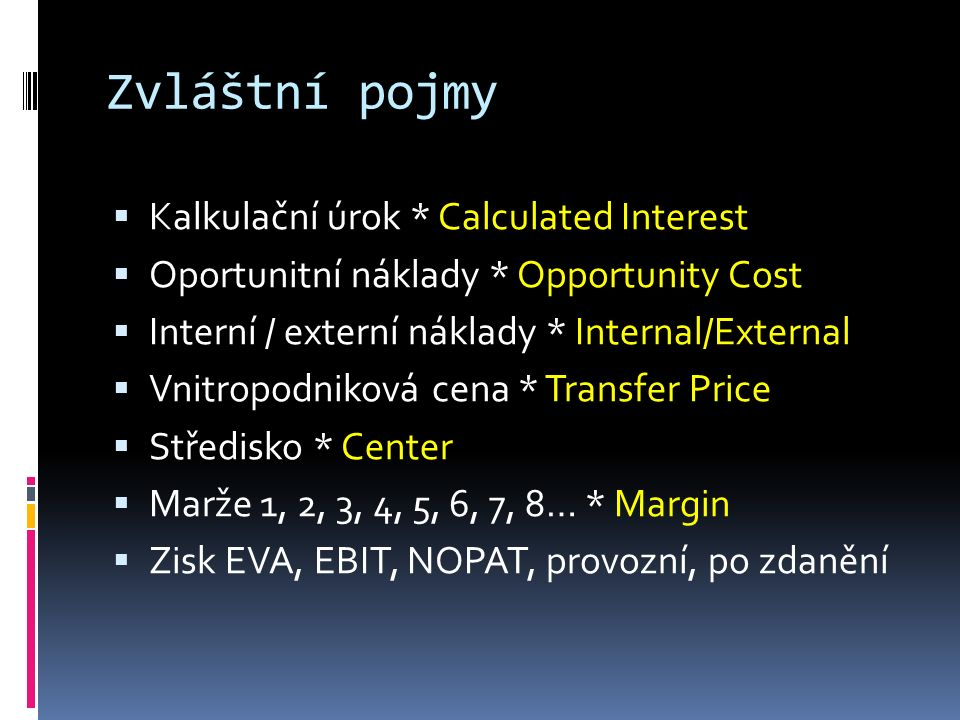 Slovníky  Úvod http://accounting-simplified.com/ (EN)http://accounting-simplified.com/  International Financial Reporting Standards (EN)  Generally Accepted Accounting Principles (EN)  Slovník účetních pojmů, ASPI-Wolters Kluwer, 2006, Šoljaková, Wagner, Fibírová, Král (CZ-EN-GE)