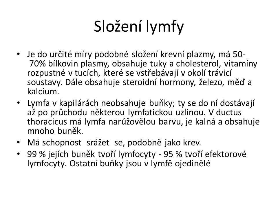 Složení lymfy Složení lymfy v cévách proměnlivé - závisí na jejich pozici.