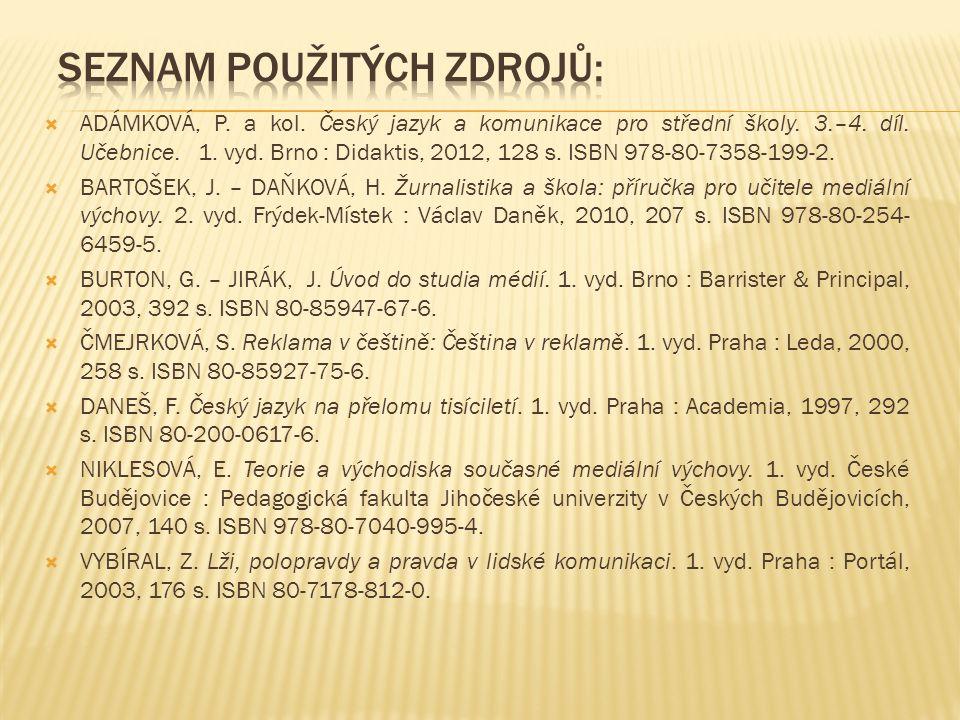  VAJNEROVÁ, Ivana.Reklamní slogany jsou dětem bližší než Ladovy říkanky.