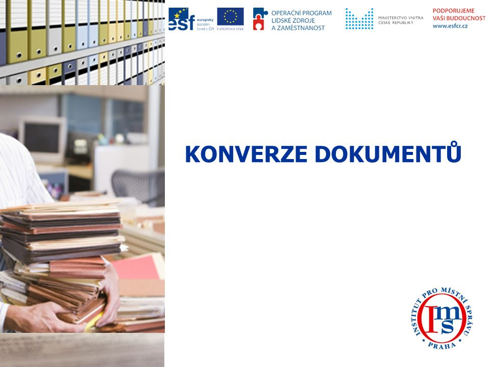 2 KONVERZE – LEGISLATIVA Zákon o elektronických úkonech a autorizované konverzi dokumentů č.
