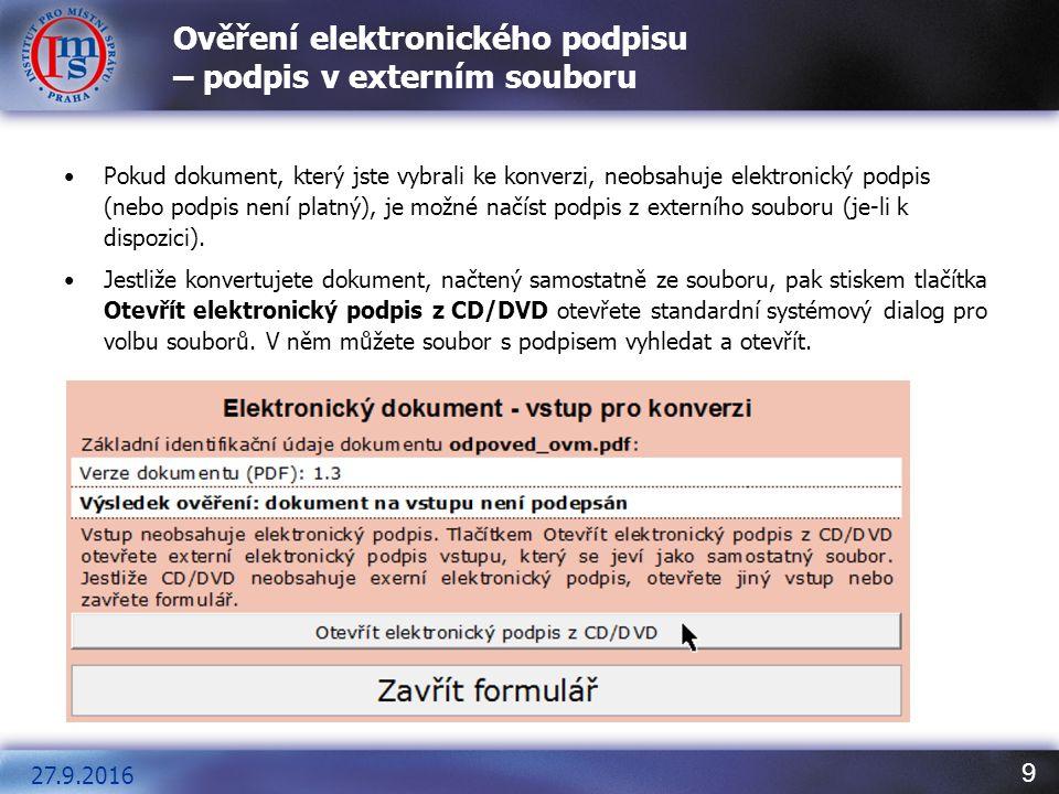 10 Ověření elektronického podpisu – podpis v externím souboru datové zprávy Stejná možnost platí i pro konverzi dokumentů obsažených v datových zprávách, kde může být externí soubor s podpisem přímou součásti datové zprávy – vedle souboru, který chce žadatel zkonvertovat.