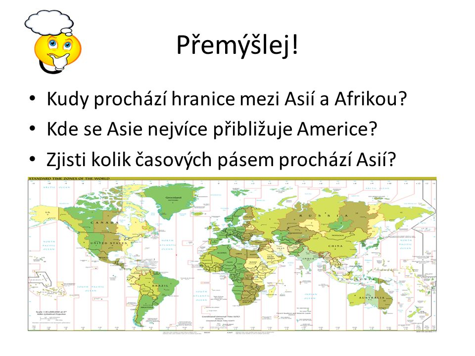 Odpovědi Od Afriky je Asie oddělena Suezským průplavem – Egypt tak zasahuje částí území do Afriky a částí do Asie – Dále na jih oba světadíly odděluje Rudé moře Beringův průliv 10 časových pásem
