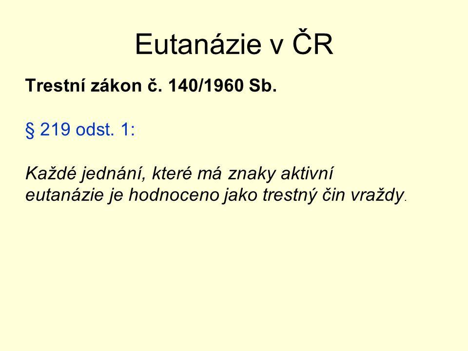 Eutanázie v ČR Trestní zákon č.140/1960 Sb. § 230 Účast na sebevraždě: odst.