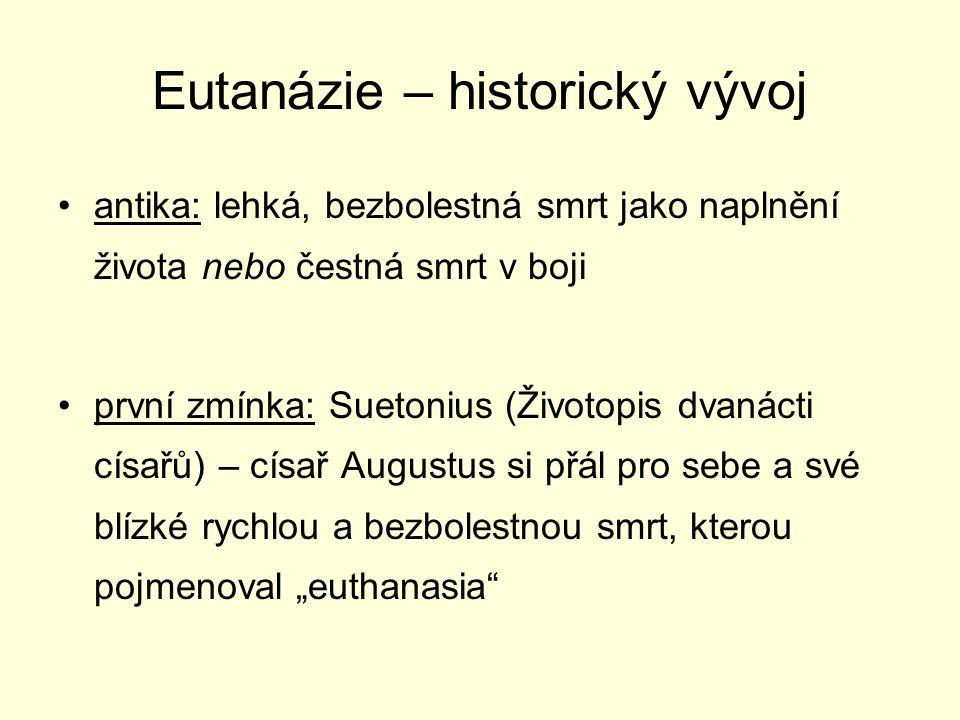 Eutanázie – historický vývoj Sókratés, Platón, stoičtí filosofové – ospravedlňovali vyvolanou smrt pro vážně nemocné a trpící lidi (odvozovali hodnotu člověka od sociální užitečnosti) Aristotelés (4.