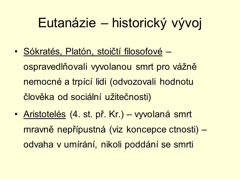 Eutanázie – historický vývoj Augustin – svévolně přivozená smrt je proti 5.
