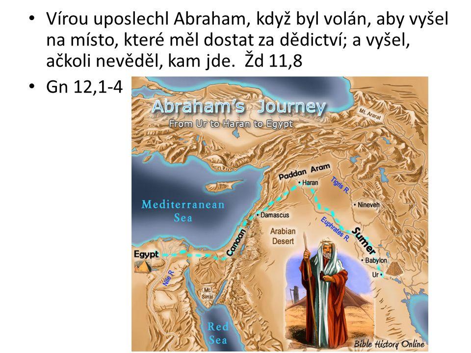 Vírou se usadil v zaslíbené zemi jako v zemi cizí, bydlel ve stanech s Izákem a Jákobem, spoludědici téhož zaslíbení.