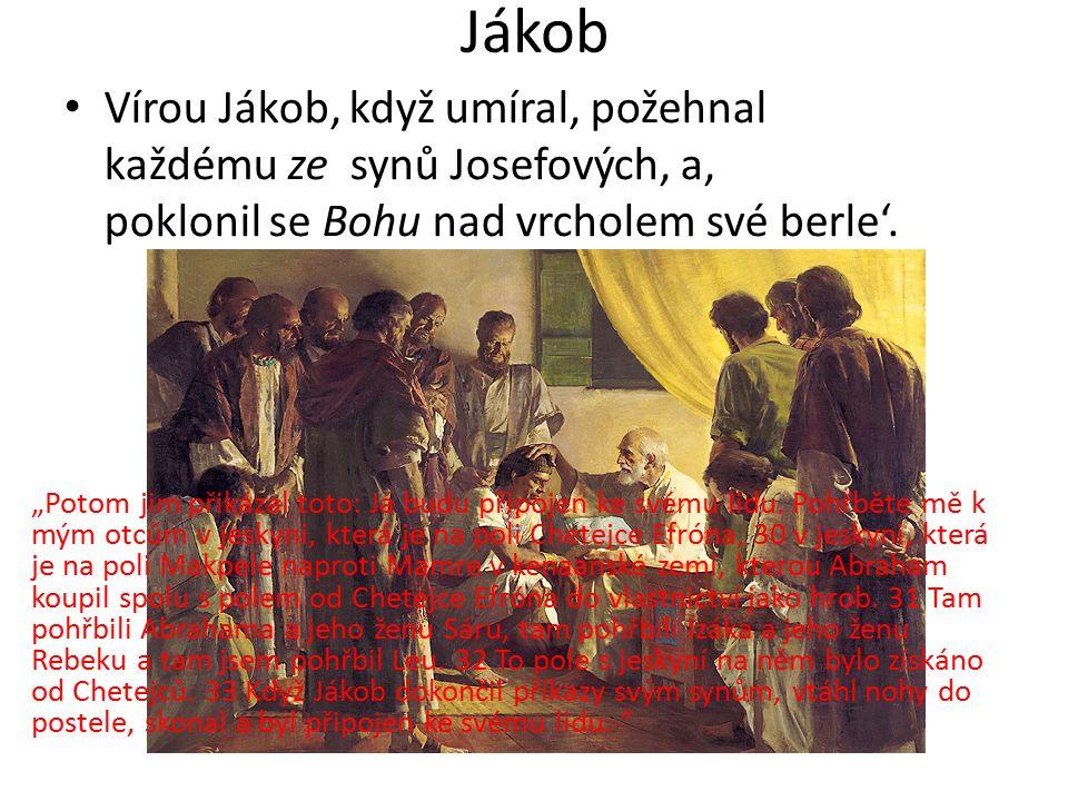 Josef Vírou Josef, když dokonával, se zmínil o vyjití synů Izraele a dal příkaz o svých kostech.
