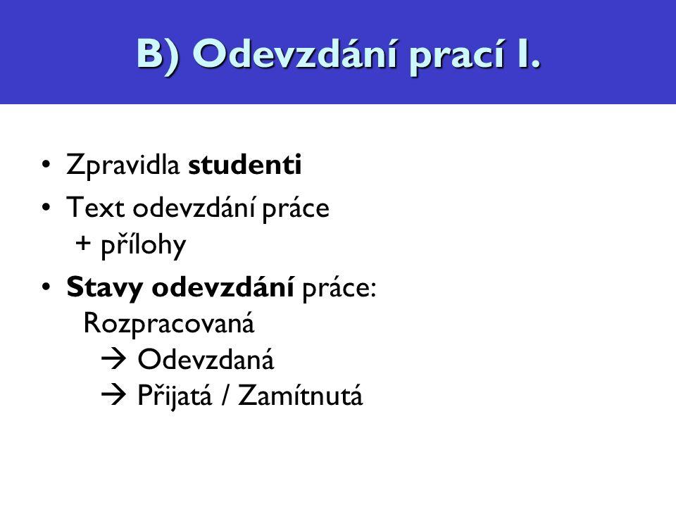 Odevzdání práce Hodnocení lektora Diskuzní vlákno v rámci odevzdání práce (jen mezi studentem a lektorem) Lektor může odevzdávat práce i za druhé B) Odevzdání prací II.