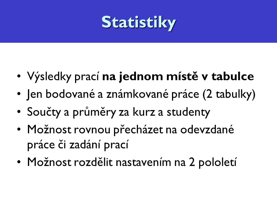 Diskuzní fórum, konzultace Lektor vidí v tabulce všechny studenty Student vidí z tabulky jen svůj řádekStatistiky