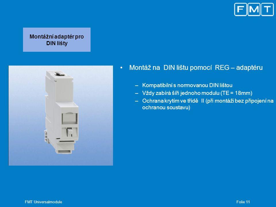Folie 12 FMT Universalmodule Montážní adaptér pro rozváděče Montáž do rozváděčů pomocí REG - adaptéru –Pro montáž se zemnícím vodičem (třída I) –Po montáži je možno jednotlivé díly ze svazku rozebrat.