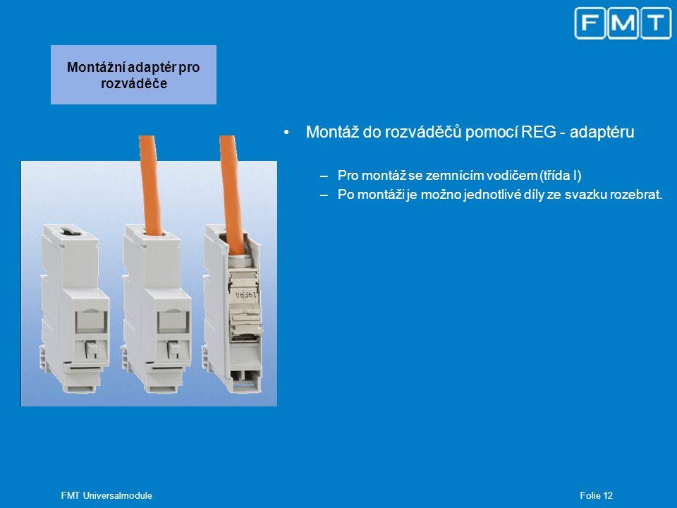 Folie 13 FMT Universalmodule Modulární panel 19 – nosič modulů (Patchpanel) –24 modulů je maximum –Moduly lze uvolnit zepředu –Individuální popisky pro skupinu 6 modulů –Přídavné zajištění proti vytržení modulu, na zadní straně –provedení: lakovaný plech z ušlechtilé oceli
