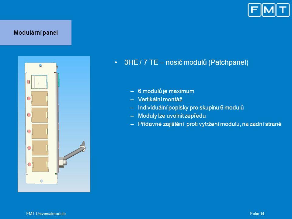 Folie 15 FMT Universalmodule Modulární panel Individuální upevnění Uvolnění zepředu Spolehlivá ochrana proti vytržení Definované připojení uzemnění Zaslepovací krytka