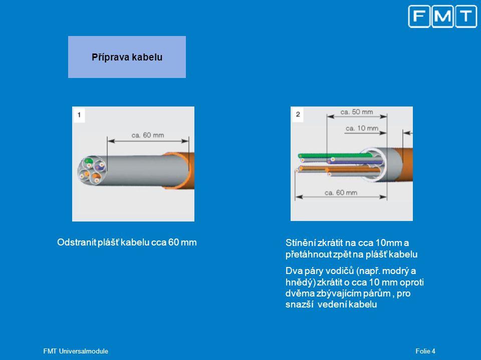 Folie 5 FMT Universalmodule Montážní rámeček Kabel s delšími páry nejprve zastrčit kolmo do rozdělovacího rámečku Kabel zasunout tak, aby byl trn fixován pod pláštěm kabelu Vodiče umístit na pozice rámečku dle barev a zafixovat tahem Přesahující vodiče odstřihnout vhodnými stranovými kleštěmi