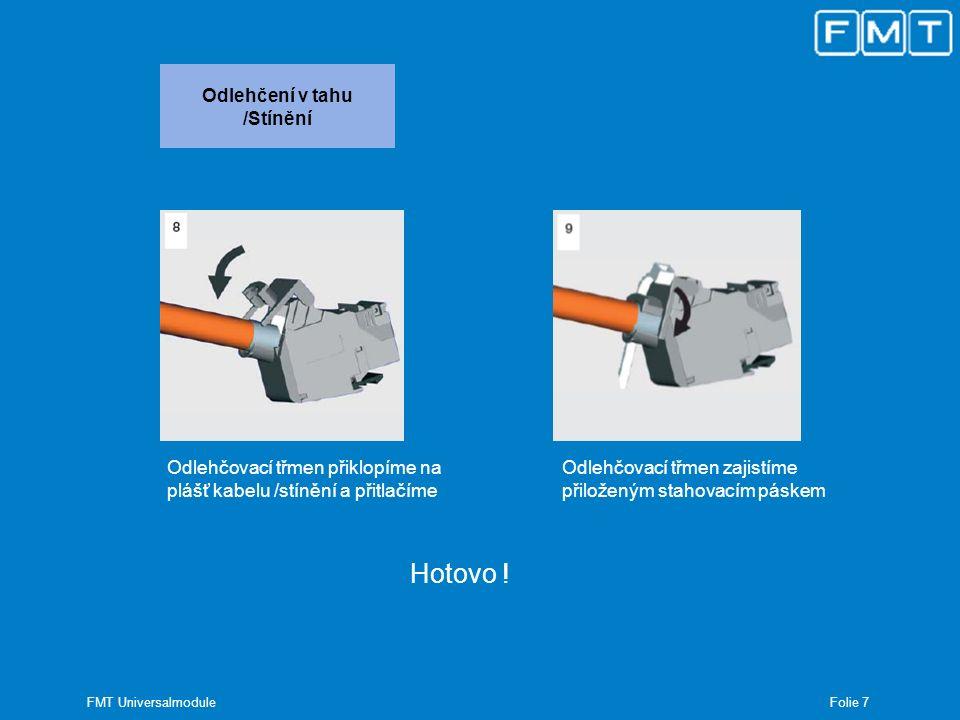 Folie 8 FMT Universalmodule Demontáž Provedení demontáže: - Uvolníme kabelový pásek - Odlehčovací třmen odklopíme nahoru - Montážní klín vytáhneme - Rámeček šroubovákem nadzvedneme a vytáhneme