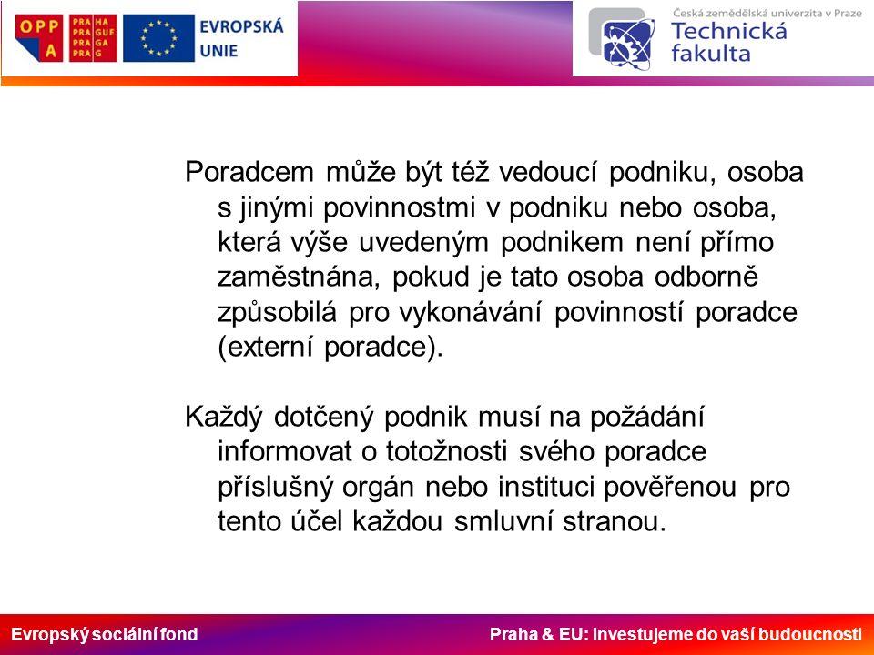 Evropský sociální fond Praha & EU: Investujeme do vaší budoucnosti Kdykoli během přepravy, nakládky nebo vykládky prováděné dotčeným podnikem postihne nehoda osoby, majetek nebo životní prostředí, zajistí poradce po shromáždění všech potřebných informací vypracování zprávy o nehodě pro vedení podniku nebo popřípadě pro místní orgán veřejné správy.