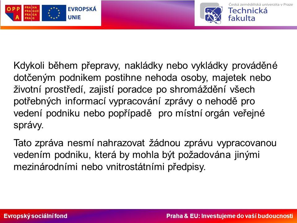 Evropský sociální fond Praha & EU: Investujeme do vaší budoucnosti Poradce musí být držitelem osvědčení o odborné způsobilosti bezpečnostního poradce pro přepravu nebezpečných věcí po silnici.