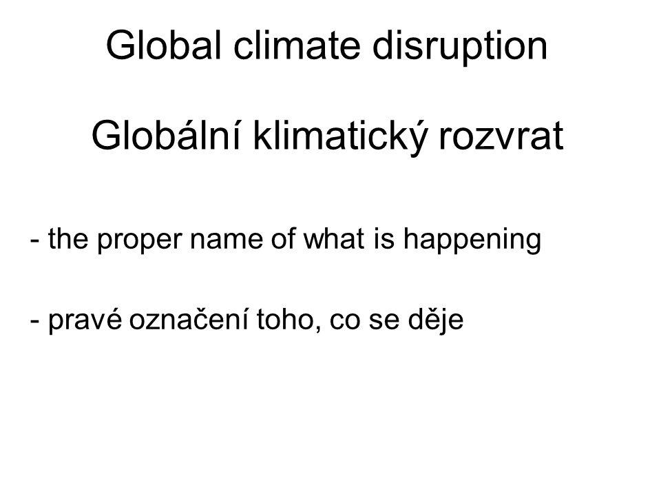 Misleading names Zavádějící označení Global warming, a result of planetary energy disbalance, is but a driver of it global temperature anomaly is a handy, but not really illustrative parameter Globální oteplování, důsledek radiační nerovnováhy planety, je pouze hybatelem rozvratu, globální teplotní odchylka je jednoduchý ukazatel, ale ne zrovna výmluvný