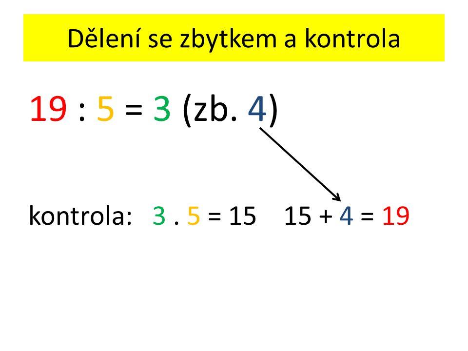 Vypočítejte a proveďte kontrolu 12 : 5 = 2 (zb.2) 17 : 7 = 2 (zb.