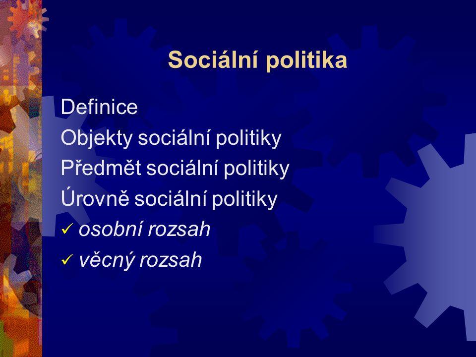 Sociální politika Cíle sociální politiky Stát jako sociální systém Nástroje sociální politiky: regulace konání kontrakce nátlak