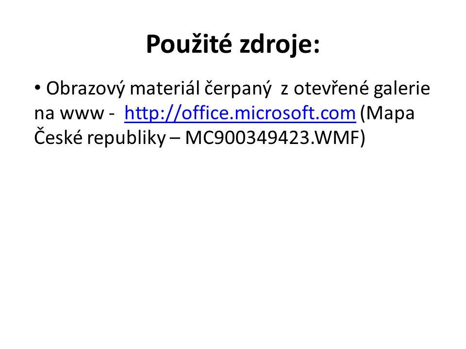 Použité zdroje: Obrazový materiál čerpaný z otevřené galerie na www - http://office.microsoft.com (Mapa České republiky – MC900349423.WMF)http://office.microsoft.com