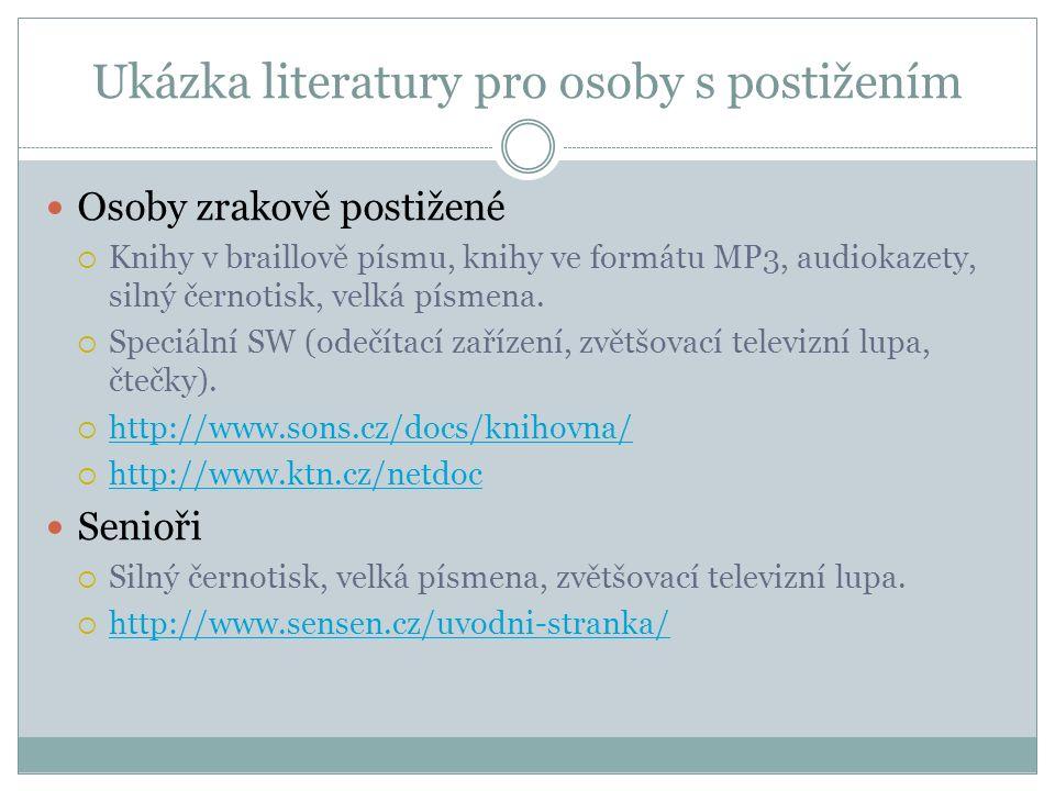 Osoby se sluchovým postižením  Komiksy, knihy s jednoduchými větami (znakový jazyk neodpovídá gramatikou českému jazyku).