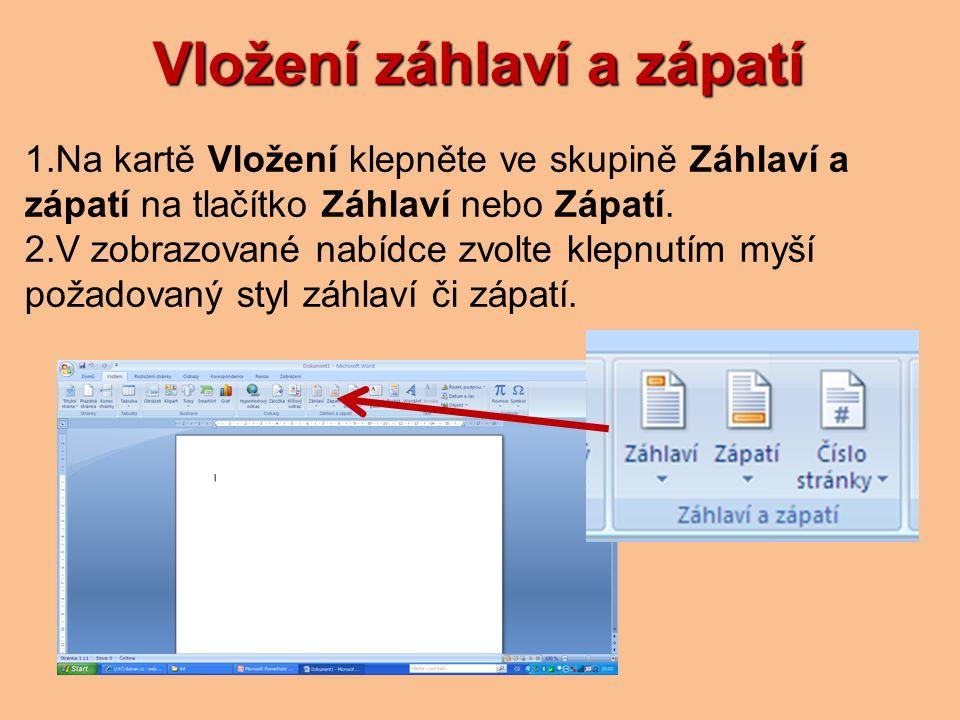 Vložení číslování stránek 1.Na kartě Vložení klepněte ve skupině Záhlaví a zápatí na tlačítko Číslo stránky.