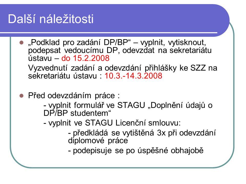 Odevzdání DP do 5.5.2008: - nahrání do IS STAG ve formátu PDF - 2 tištěné výtisky (1x originál, 1x kopie) – odevzdat na sekretariát ústavu (vazba – pevné černé desky s popisem ve zlaté, na hřbetu jméno a letopočet)