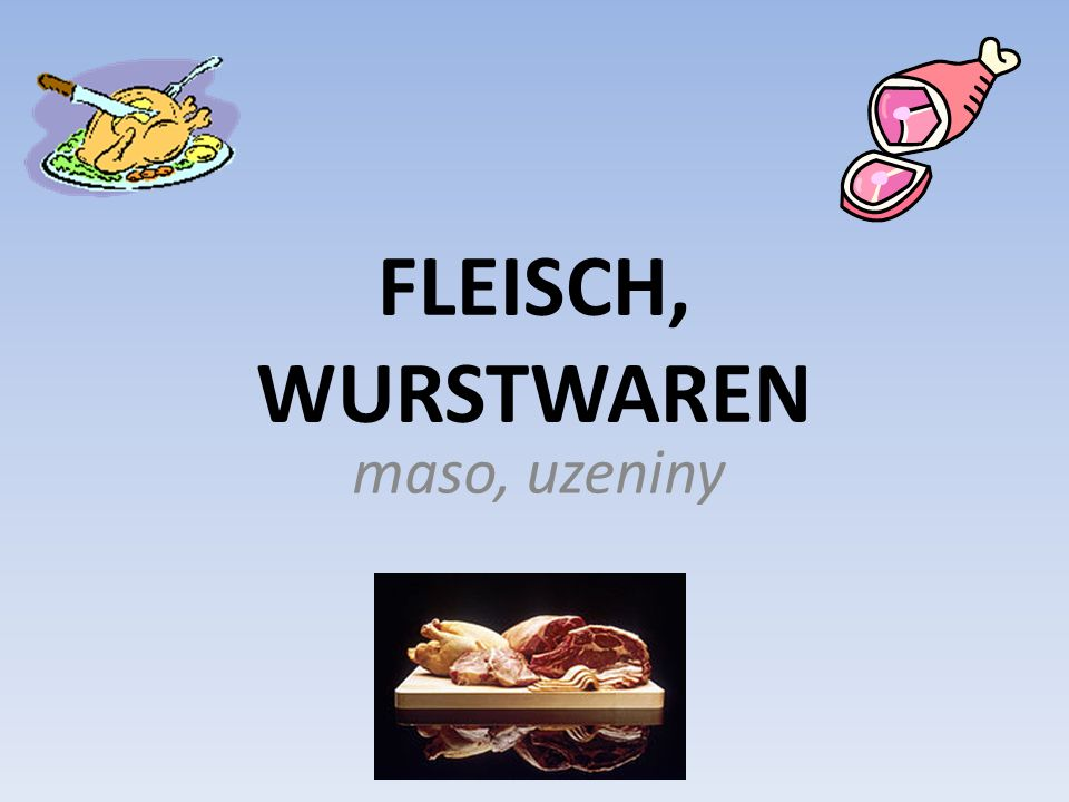 s Fleisch s Rind- s Schweine- s Kalb- s Geflügel- s Kaninchen- s Reh- s Lamm- s Hammel- fleisch hovězí maso vepřové maso telecí maso kuřecí maso králičí maso srnčí maso jehněčí maso skopové maso